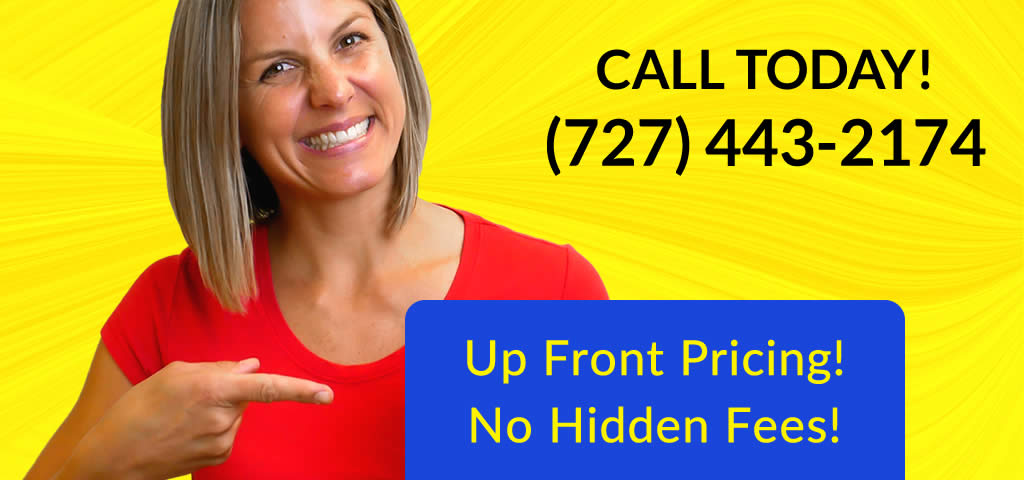 Up Front Pricing, No Hidden Fees Call 727-443-2174